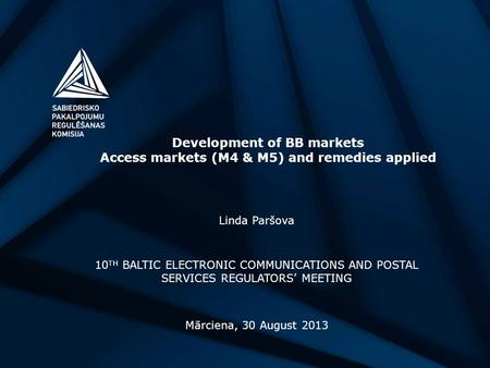 Development of BB markets Access markets (M4 & M5) and remedies applied Linda Paršova 10 TH BALTIC ELECTRONIC COMMUNICATIONS AND POSTAL SERVICES REGULATORS'