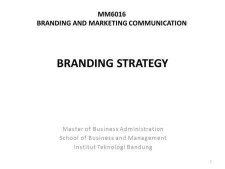 MM6016 BRANDING AND MARKETING COMMUNICATION Master of Business Administration School of Business and Management Institut Teknologi Bandung BRANDING STRATEGY.