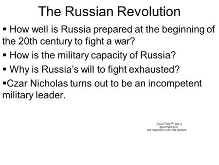 The Russian Revolution  How well is Russia prepared at the beginning of the 20th century to fight a war?  How is the military capacity of Russia?  Why.
