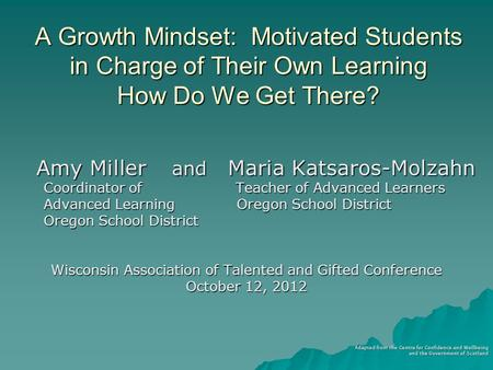 A Growth Mindset: Motivated Students in Charge of Their Own Learning How Do We Get There? Amy Miller and Maria Katsaros-Molzahn Coordinator of Teacher.
