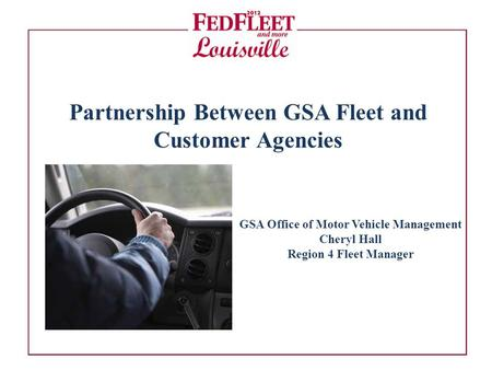 Partnership Between GSA Fleet and Customer Agencies GSA Office of Motor Vehicle Management Cheryl Hall Region 4 Fleet Manager.