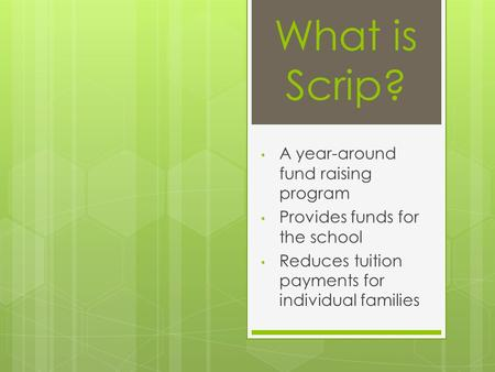A year-around fund raising program Provides funds for the school Reduces tuition payments for individual families What is Scrip?