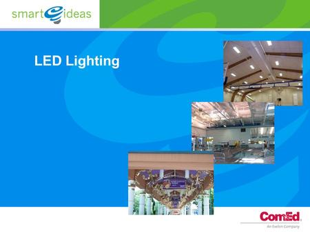LED Lighting. 2 Overview LED Technology Background LED Testing Energy Star DOE Design Lights Consortium ComEd SmartIdeas program.