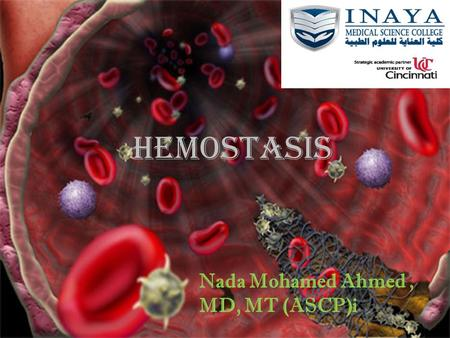 HEMOSTASis Nada Mohamed Ahmed, MD, MT (ASCP)i. Contents Normal hemostasis Primary hemostasis disorders.