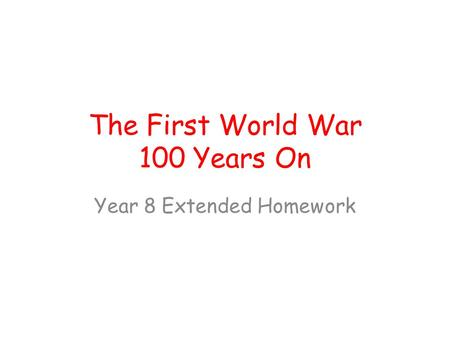The First World War 100 Years On Year 8 Extended Homework.
