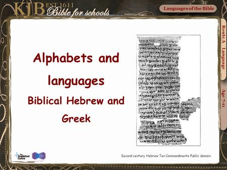 Route A Language Age 7-11 Languages of the Bible Second century Hebrew Ten Commandments Public domain Alphabets and languages Biblical Hebrew and Greek.