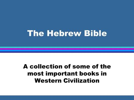 The Hebrew Bible A collection of some of the most important books in Western Civilization.