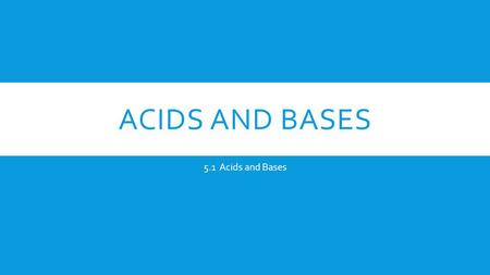 Acids and Bases 5.1 Acids and Bases.