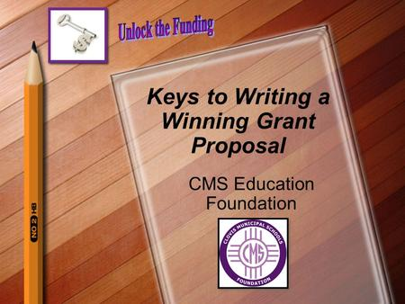 Keys to Writing a Winning Grant Proposal CMS Education Foundation.