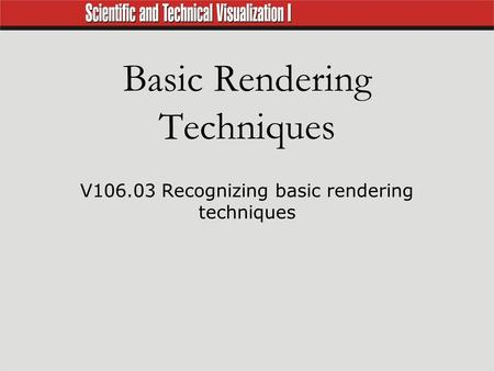 Basic Rendering Techniques V106.03 Recognizing basic rendering techniques.