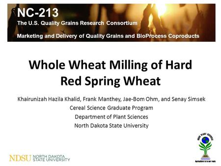NC-213 The U.S. Quality Grains Research Consortium Marketing and Delivery of Quality Grains and BioProcess Coproducts Whole Wheat Milling of Hard Red Spring.