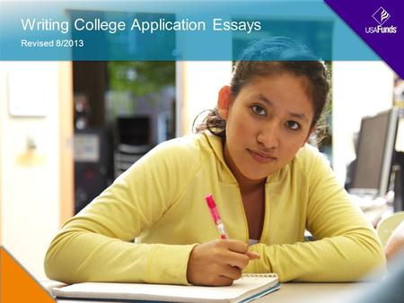 Writing College Application Essays Revised 8/2013.