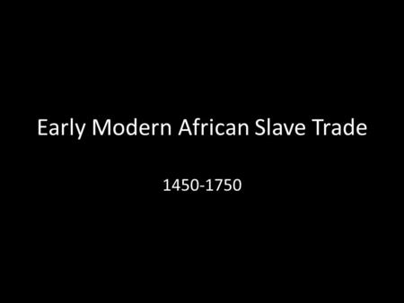 Early Modern African Slave Trade
