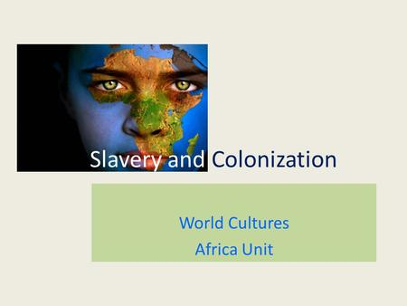 Slavery and Colonization World Cultures Africa Unit.