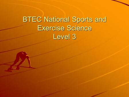 BTEC National Sports and Exercise Science Level 3.