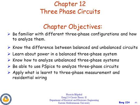1 Eeng 224 Chapter 12 Three Phase Circuits Huseyin Bilgekul Eeng224 Circuit Theory II Department of Electrical and Electronic Engineering Eastern Mediterranean.