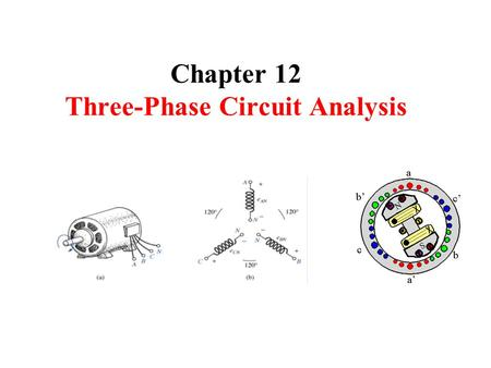 Chapter 12 Three-Phase Circuit Analysis