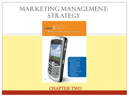 MARKETING MANAGEMENT: STRATEGY 1 CHAPTER TWO. Marketing Management The process of: 1. planning, 2. executing, and 3. controlling marketing activities.