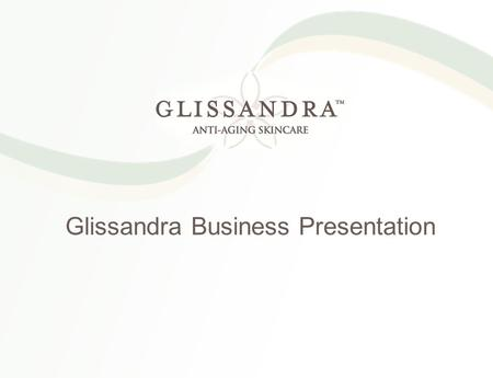 Glissandra Business Presentation. Glissandra  Proudly Canadian owned and Operated!  Operating in Canada, USA, Hong Kong, and Taiwan  Debt Free  Worldwide.