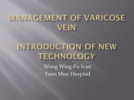 Management of Varicose Vein Introduction of new technology