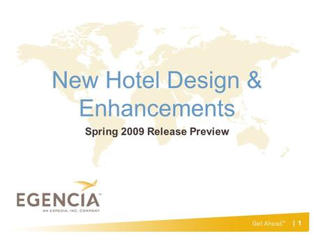 | 1 New Hotel Design & Enhancements Spring 2009 Release Preview.