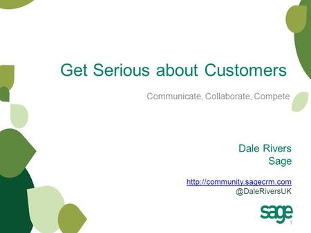 Dale Rivers Sage  Get Serious about Customers Communicate, Collaborate, Compete.