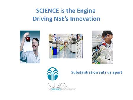 SCIENCE is the Engine Driving NSE's Innovation Substantiation sets us apart.