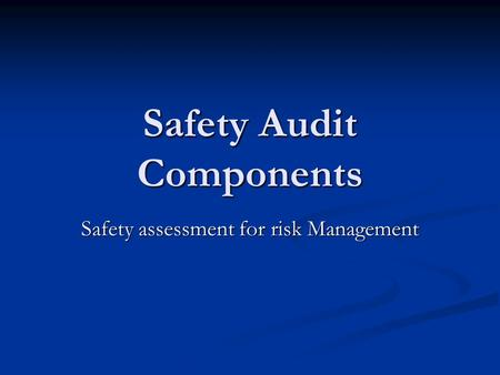 Safety Audit Components Safety assessment for risk Management.