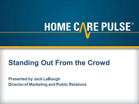Presented by Jack LaBaugh Director of Marketing and Public Relations Standing Out From the Crowd.