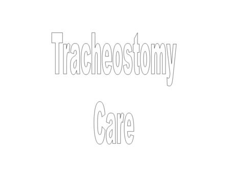 Tracheostomy Care What is a Tracheostomy? A surgical procedure performed to open an artificial airway in the neck through an incision in the trachea A.