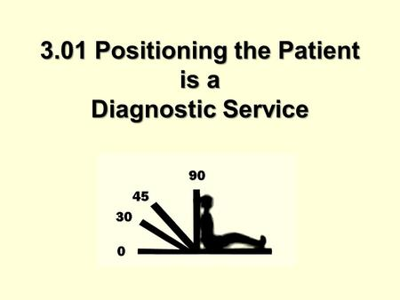 3.01 Positioning the Patient is a Diagnostic Service.