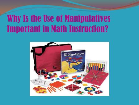 Why Is the Use of Manipulatives Important in Math Instruction?