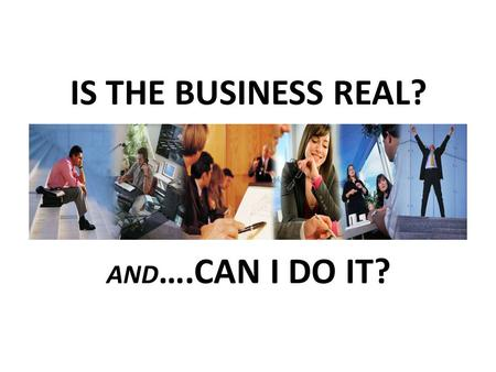 IS THE BUSINESS REAL? AND ….CAN I DO IT?. WHAT ARE YOUR OPTIONS? IT'S TOUGH OUT THERE.