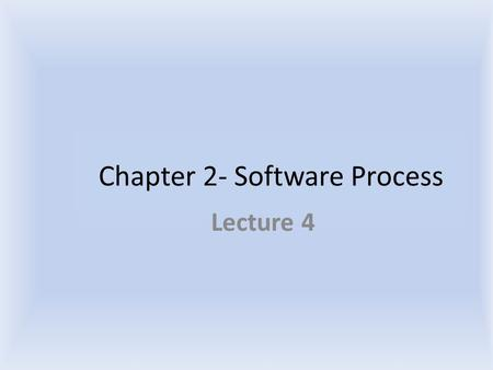 Chapter 2- Software Process Lecture 4. Software Engineering We have specified the problem domain – industrial strength software – Besides delivering the.