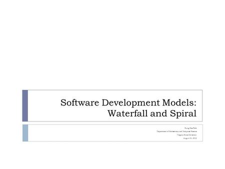 Software Development Models: Waterfall and Spiral Sung Hee Park Department of Mathematics and Computer Science Virginia State University August 21, 2012.