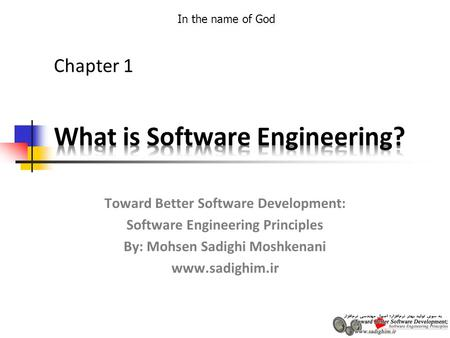 In the name of God Toward Better Software Development: Software Engineering Principles By: Mohsen Sadighi Moshkenani www.sadighim.ir Chapter 1.