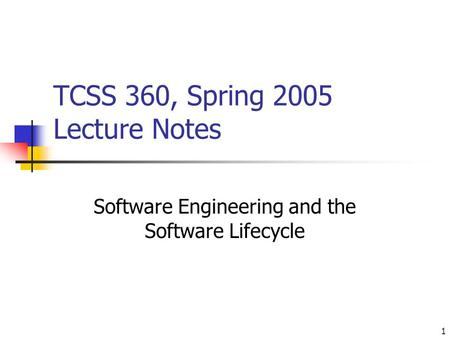 1 TCSS 360, Spring 2005 Lecture Notes Software Engineering and the Software Lifecycle.