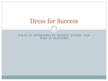 WHAT IS APPROPRIATE OFFICE ATTIRE AND WHY IT MATTERS Dress for Success.