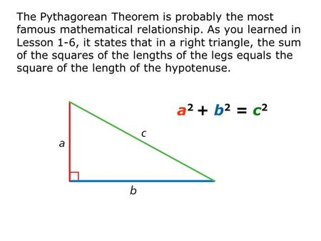 The Pythagorean Theorem is probably the most famous mathematical relationship. As you learned in Lesson 1-6, it states that in a right triangle, the sum.