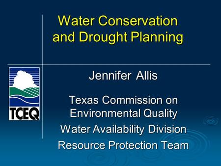 Water Conservation and Drought Planning Jennifer Allis Texas Commission on Environmental Quality Water Availability Division Resource Protection Team.