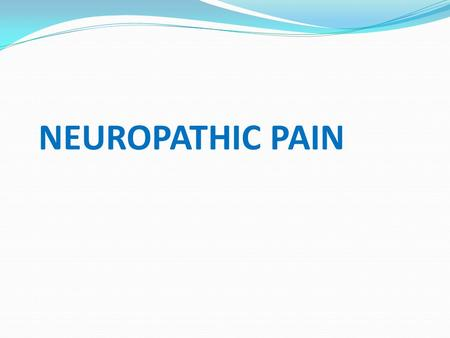 NEUROPATHIC PAIN. Summary Neuropathic pain – Nerve injury / compression Comprehensive assessment helps dignosis Multiple mechanisms Follow step ladder.
