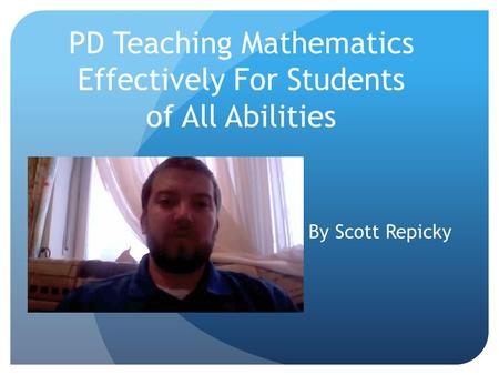PD Teaching Mathematics Effectively For Students of All Abilities By Scott Repicky.