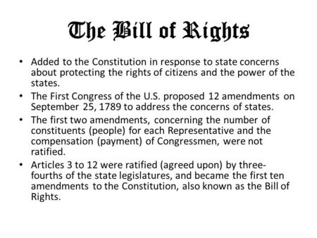 The Bill of Rights Added to the Constitution in response to state concerns about protecting the rights of citizens and the power of the states. The First.