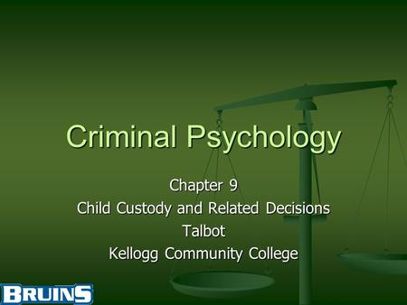 Criminal Psychology Chapter 9 Child Custody and Related Decisions Talbot Kellogg Community College.