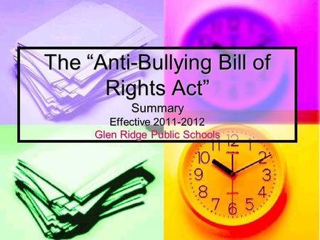 "The ""Anti-Bullying Bill of Rights Act"" Summary Effective 2011-2012 Glen Ridge Public Schools."