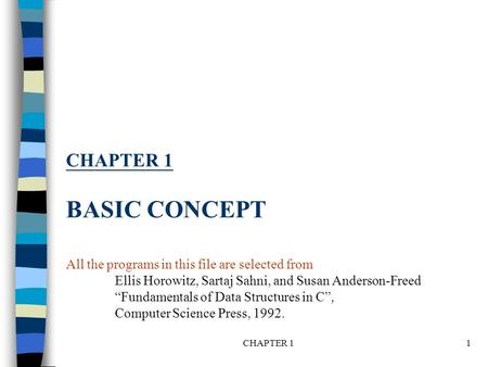 "CHAPTER 1 BASIC CONCEPT All the programs in this file are selected from Ellis Horowitz, Sartaj Sahni, and Susan Anderson-Freed ""Fundamentals of Data Structures."