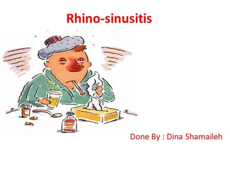 Rhino-sinusitis Done By : Dina Shamaileh.