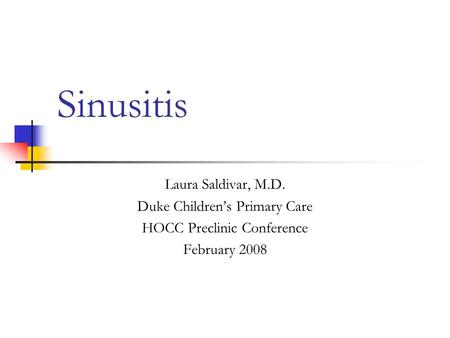 Sinusitis Laura Saldivar, M.D. Duke Children's Primary Care HOCC Preclinic Conference February 2008.