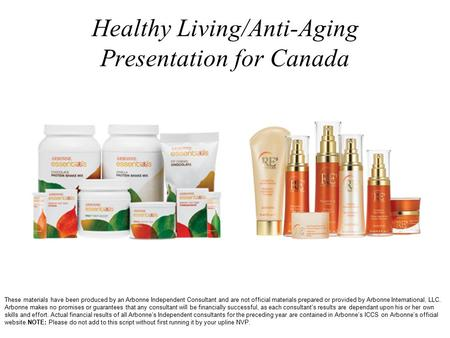 Healthy Living/Anti-Aging Presentation for Canada These materials have been produced by an Arbonne Independent Consultant and are not official materials.