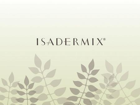 IsaDermix…The New Look  More natural and more effective  The best anti-aging ingredients  Moisture-rich  Packed with 34 antioxidants & botanicals.